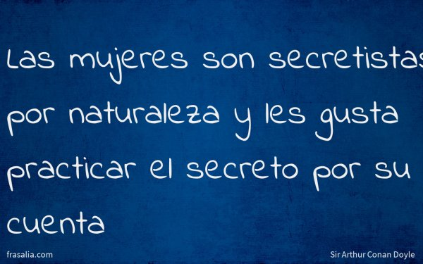 Las mujeres son secretistas por naturaleza y les gusta practicar el secreto por su cuenta