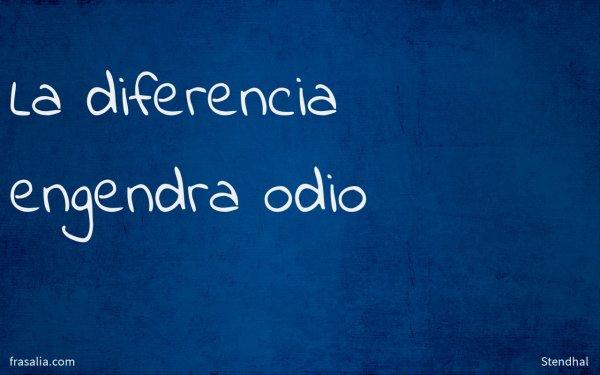 La diferencia engendra odio
