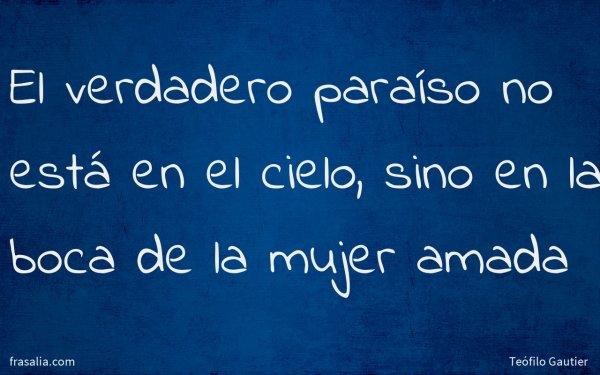 El verdadero paraíso no está en el cielo, sino en la boca de la mujer amada