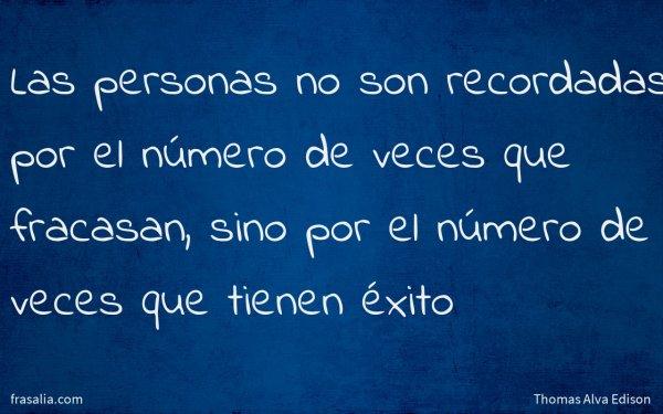 Las personas no son recordadas por el número de veces que fracasan, sino por el número de veces que tienen éxito