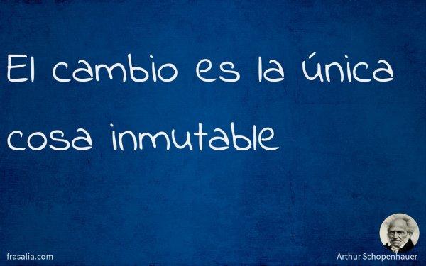 El cambio es la única cosa inmutable