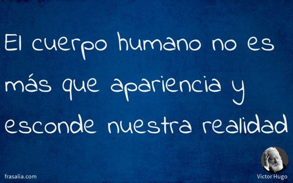 El cuerpo humano no es más que apariencia y esconde nuestra realidad