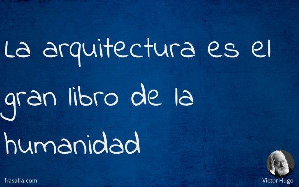 La arquitectura es el gran libro de la humanidad