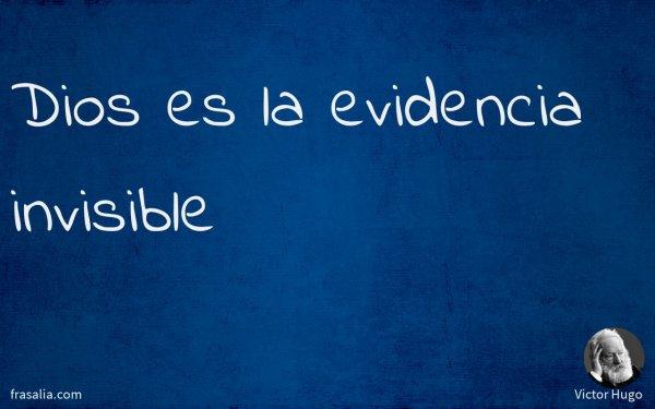 Dios es la evidencia invisible