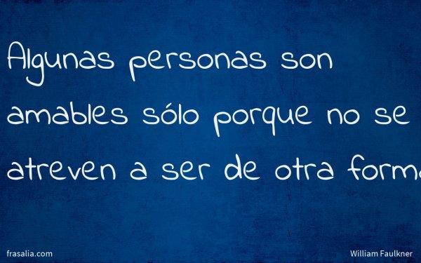 Algunas personas son amables sólo porque no se atreven a ser de otra forma