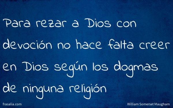 Para rezar a Dios con devoción no hace falta creer en Dios según los dogmas de ninguna religión