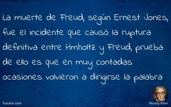 La muerte de Freud, según Ernest Jones, fue el incidente que causó la ruptura definitiva entre Hmholtz y Freud, prueba de ello es que en muy contadas ocasiones volvieron a dirigirse la palabra