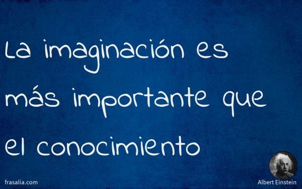 La imaginación es más importante que el conocimiento