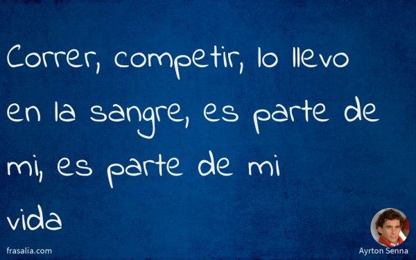 Correr, competir, lo llevo en la sangre, es parte de mi, es parte de mi vida