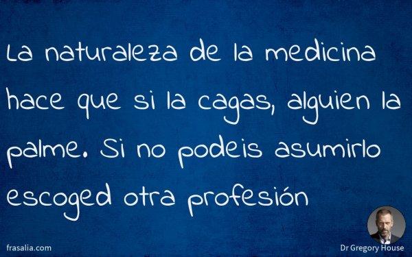 La naturaleza de la medicina hace que si la cagas, alguien la palme. Si no podeis asumirlo escoged otra profesión