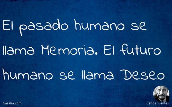 El pasado humano se llama Memoria. El futuro humano se llama Deseo