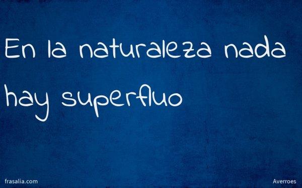 En la naturaleza nada hay superfluo