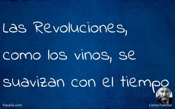 Las Revoluciones, como los vinos, se suavizan con el tiempo