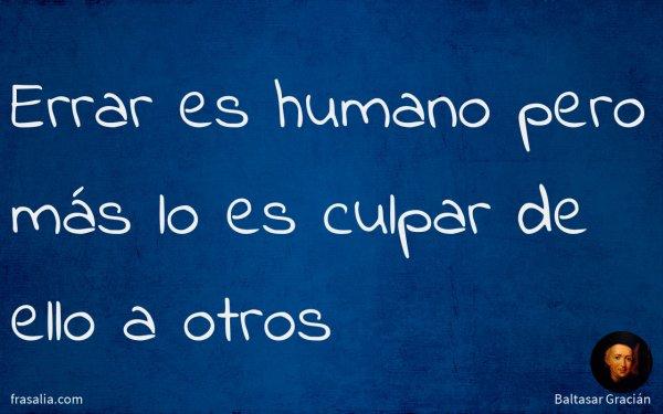 Errar es humano pero más lo es culpar de ello a otros