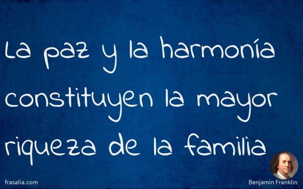 La paz y la harmonía constituyen la mayor riqueza de la familia