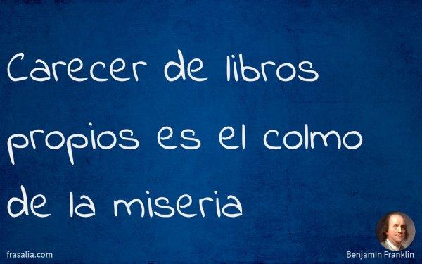 Carecer de libros propios es el colmo de la miseria