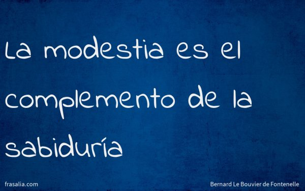 La modestia es el complemento de la sabiduría
