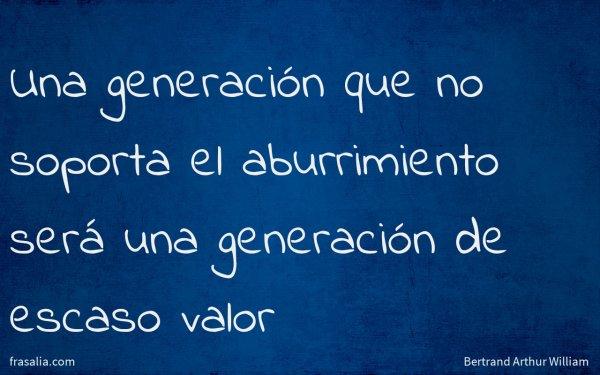 Una generación que no soporta el aburrimiento será una generación de escaso valor