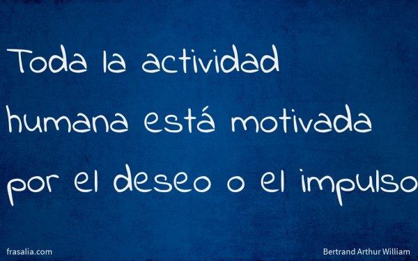 Toda la actividad humana está motivada por el deseo o el impulso