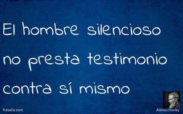 El hombre silencioso no presta testimonio contra sí mismo