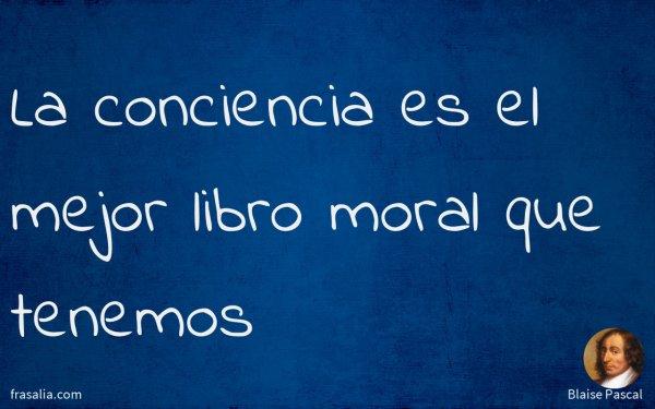 La conciencia es el mejor libro moral que tenemos