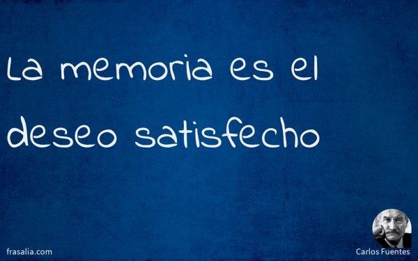 La memoria es el deseo satisfecho